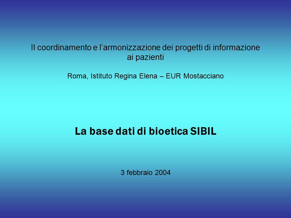 Il coordinamento e l'armonizzazione dei progetti di informazione ai pazienti Roma, Istituto Regina Elena – EUR Mostacciano La base dati di bioetica SIBIL 3 febbraio 2004
