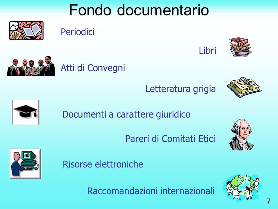 Fondo documentario Periodici Libri Atti di Convegni Documenti a carattere giuridico Pareri di Comitati Etici Letteratura grigia Risorse elettroniche Raccomandazioni internazionali 7