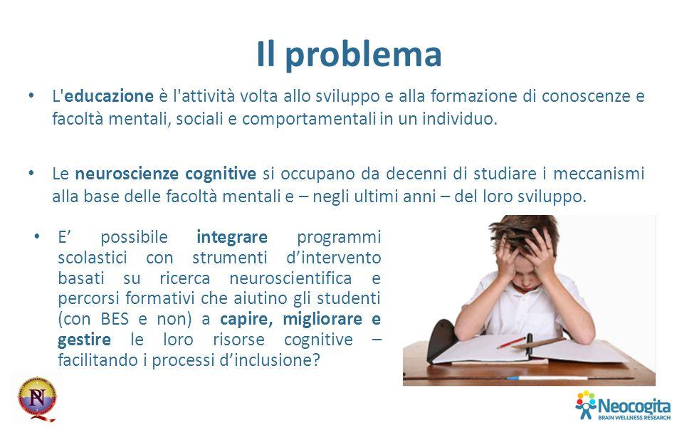 Il problema L'educazione è l'attività volta allo sviluppo e alla formazione di conoscenze e facoltà mentali, sociali e comportamentali in un individuo