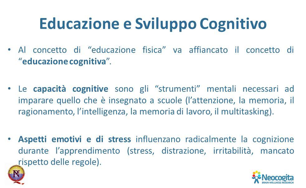 """Educazione e Sviluppo Cognitivo Al concetto di """"educazione fisica"""" va affiancato il concetto di """"educazione cognitiva"""". Le capacità cognitive sono gli"""