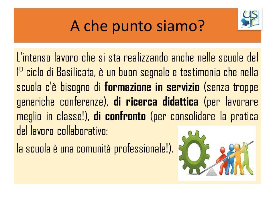 A che punto siamo? L'intenso lavoro che si sta realizzando anche nelle scuole del 1° ciclo di Basilicata, è un buon segnale e testimonia che nella scu