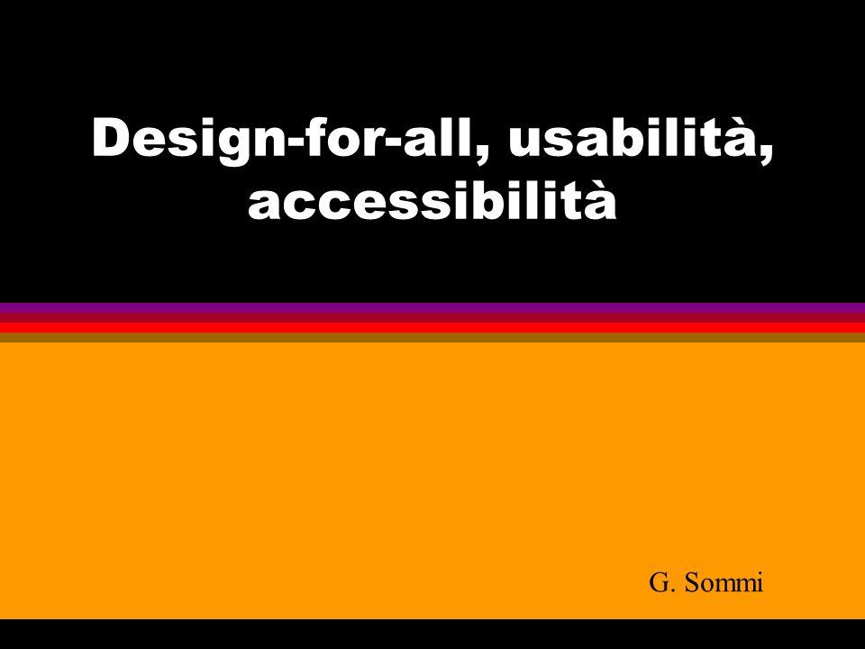 Design-for-all Significa la progettazione di prodotti e ambienti che possano essere usati da tutte le categorie di persone nel senso più ampio possibile, senza dover ricorrere ad adattamenti o a progettazione separata.