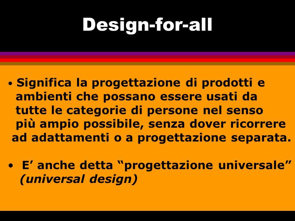 Universal design Termini simili, usati in contesti differenti, sono barrier-free design, inclusive design.