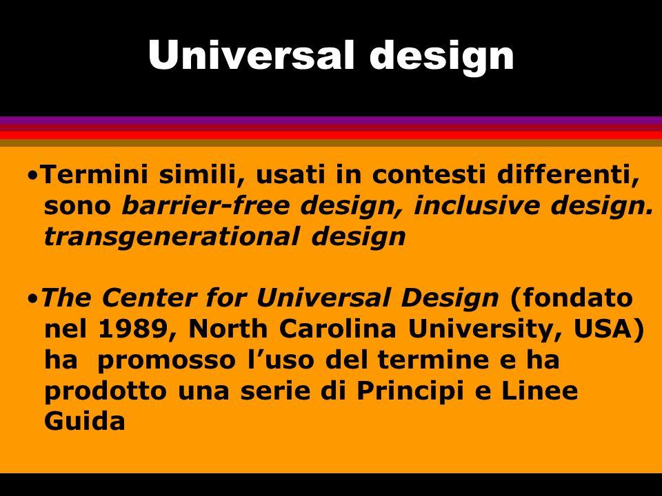 Principi dell'Universal design Sono 7, ciascuno consiste di nome del principio, concisa enunciazione del concetto chiave associato al principio definizione del principio, breve descrizione delle indicazioni primarie di progettazione contenute linee guida, lista di elementi chiave che dovreb- bero essere presenti in una progettazione conforme al principio