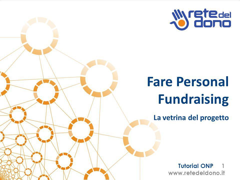 Tutorial ONP 1 www.retedeldono.it Fare Personal Fundraising La vetrina del progetto