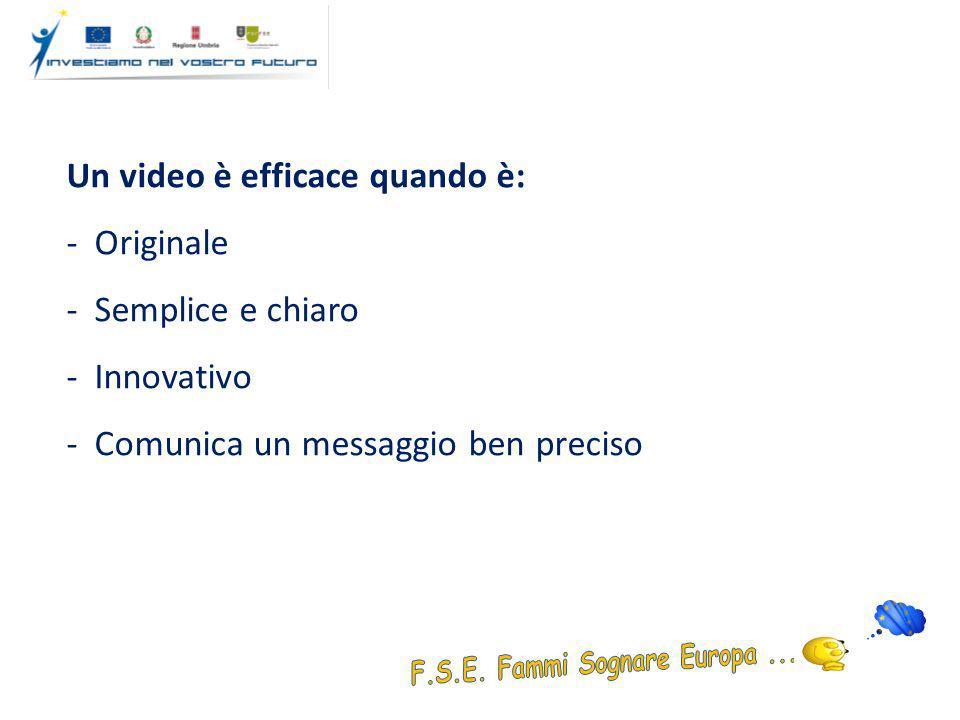 Obiettivi del video: -Attirare l'attenzione -Far comprendere il messaggio -Suscitare una risposta affettiva ed emozionale -Stimolare la propensione verso l'oggetto (ovvero in questo caso spingere i cittadini e soprattutto i giovani a conoscere e sfruttare le opportunità che UE e FSE offrono)