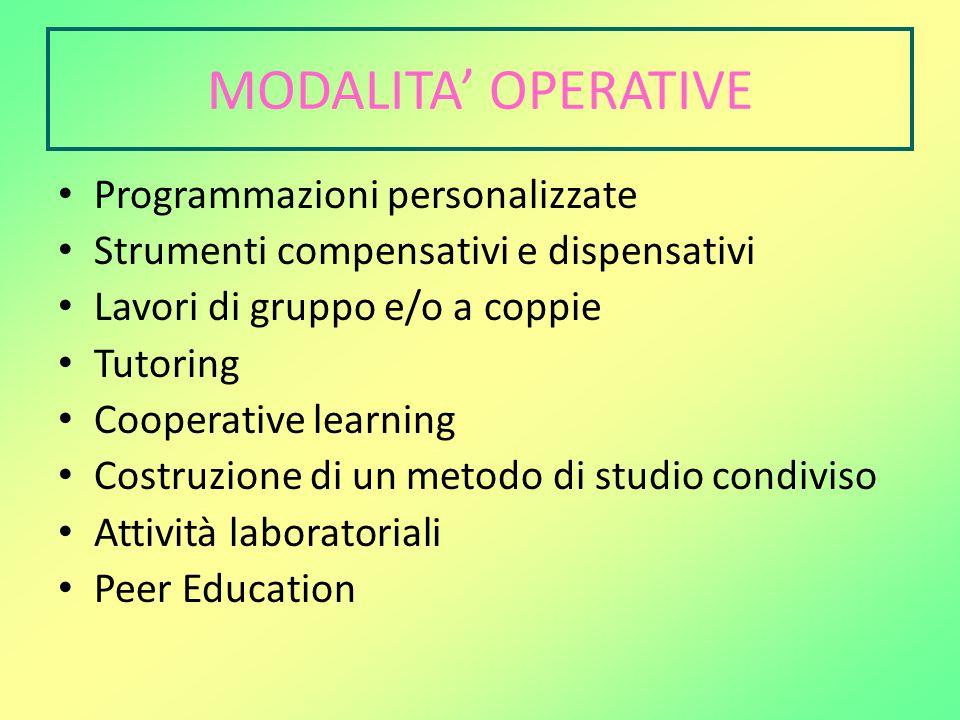 MODALITA' OPERATIVE Programmazioni personalizzate Strumenti compensativi e dispensativi Lavori di gruppo e/o a coppie Tutoring Cooperative learning Co