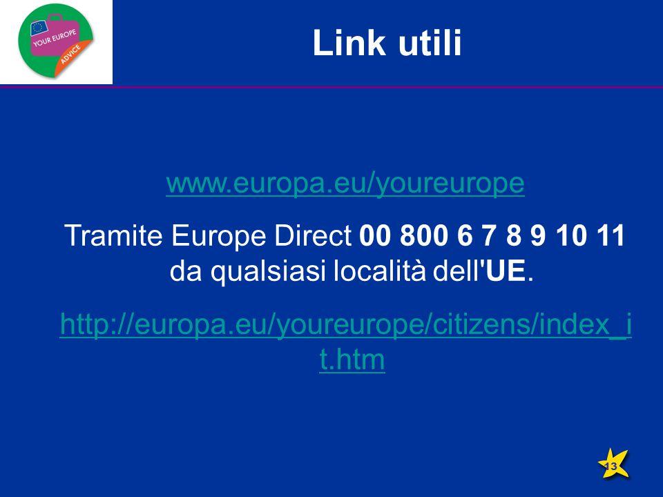 Link utili www.europa.eu/youreurope Tramite Europe Direct 00 800 6 7 8 9 10 11 da qualsiasi località dell'UE. http://europa.eu/youreurope/citizens/ind