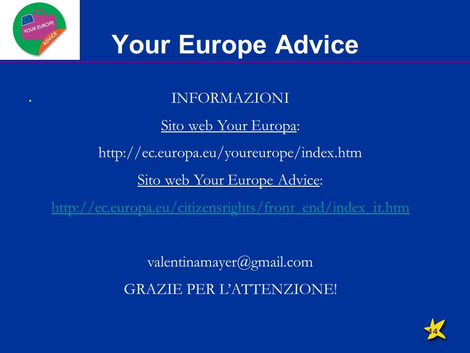 Your Europe Advice. INFORMAZIONI Sito web Your Europa: http://ec.europa.eu/youreurope/index.htm Sito web Your Europe Advice: http://ec.europa.eu/citiz