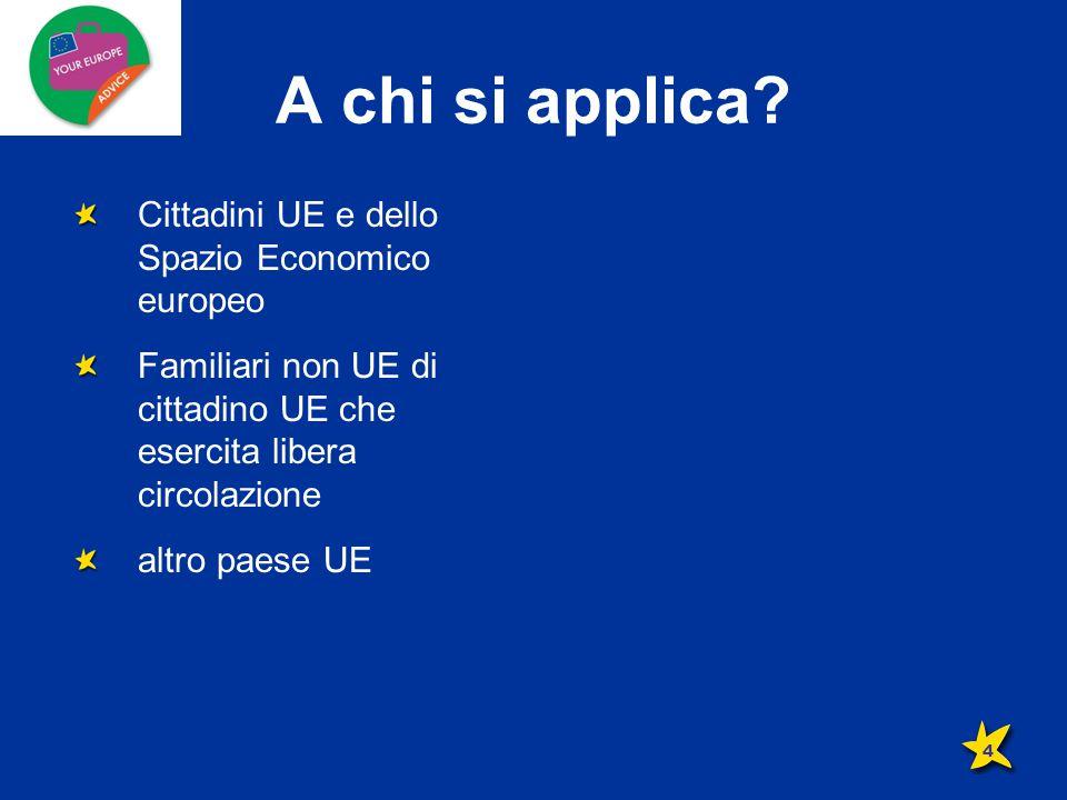 A chi si applica? Cittadini UE e dello Spazio Economico europeo Familiari non UE di cittadino UE che esercita libera circolazione altro paese UE 4