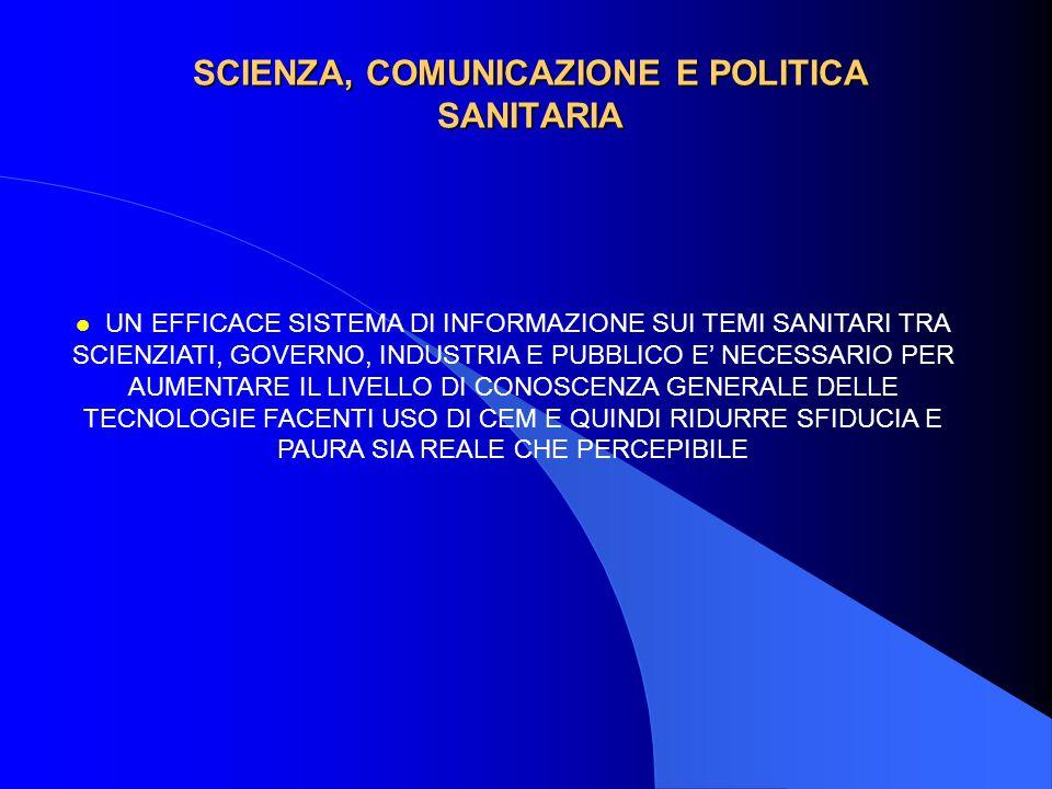 SCIENZA, COMUNICAZIONE E POLITICA SANITARIA l UN EFFICACE SISTEMA DI INFORMAZIONE SUI TEMI SANITARI TRA SCIENZIATI, GOVERNO, INDUSTRIA E PUBBLICO E' N
