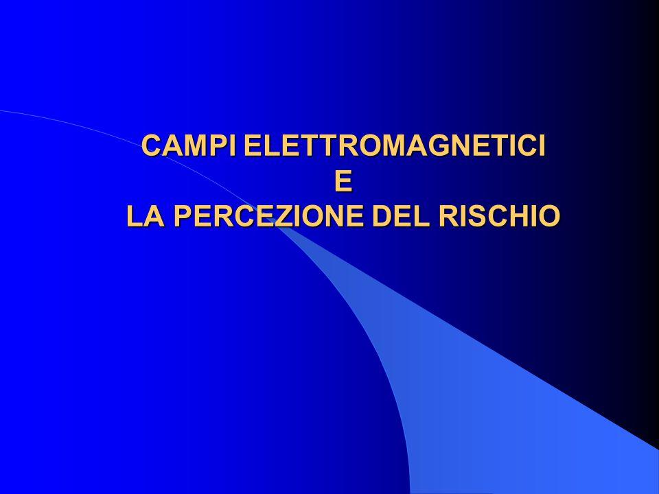 CAMPI ELETTROMAGNETICI E LA PERCEZIONE DEL RISCHIO