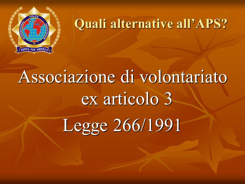 Associazione di volontariato ex articolo 3 Legge 266/1991 Quali alternative all'APS?