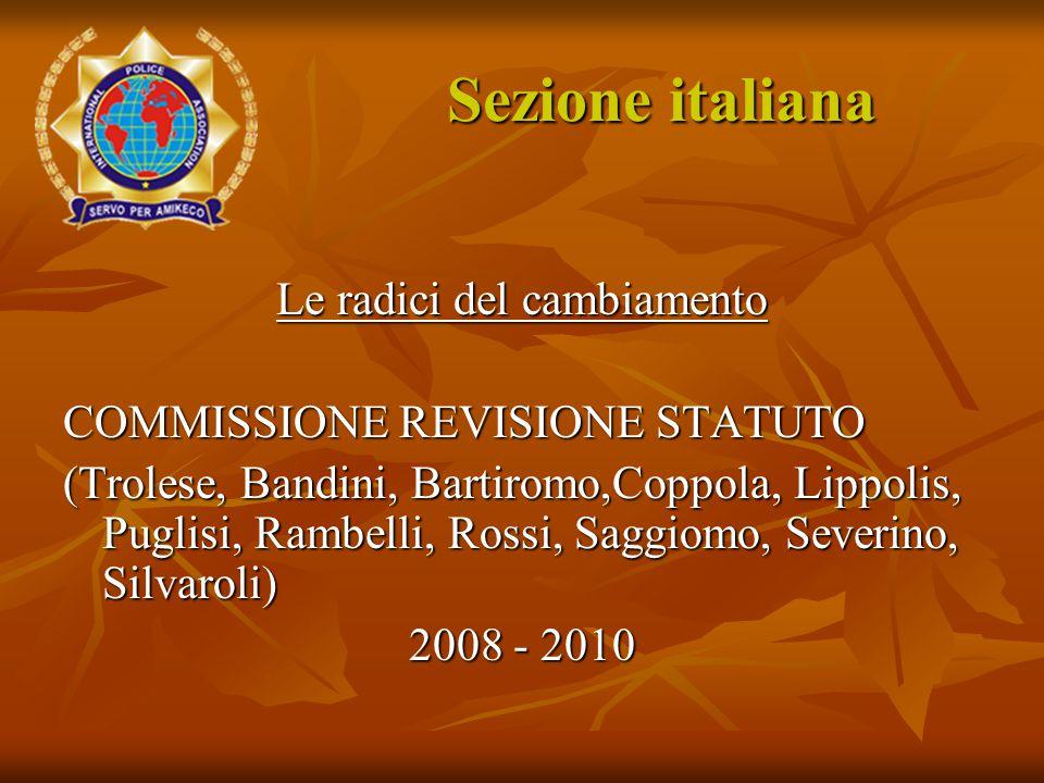 Le radici del cambiamento COMMISSIONE REVISIONE STATUTO (Trolese, Bandini, Bartiromo,Coppola, Lippolis, Puglisi, Rambelli, Rossi, Saggiomo, Severino, Silvaroli) 2008 - 2010 Sezione italiana