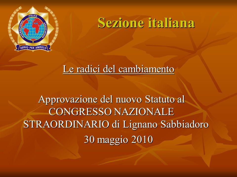 Le radici del cambiamento Approvazione del nuovo Statuto al CONGRESSO NAZIONALE STRAORDINARIO di Lignano Sabbiadoro 30 maggio 2010 Sezione italiana