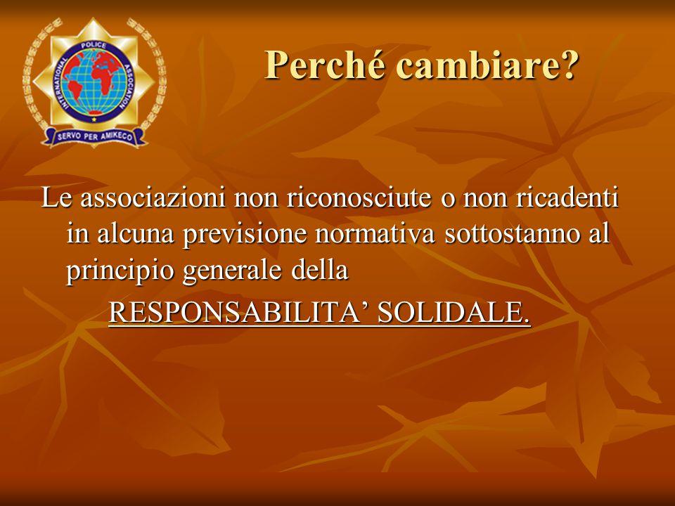Le associazioni non riconosciute o non ricadenti in alcuna previsione normativa sottostanno al principio generale della RESPONSABILITA' SOLIDALE. Perc