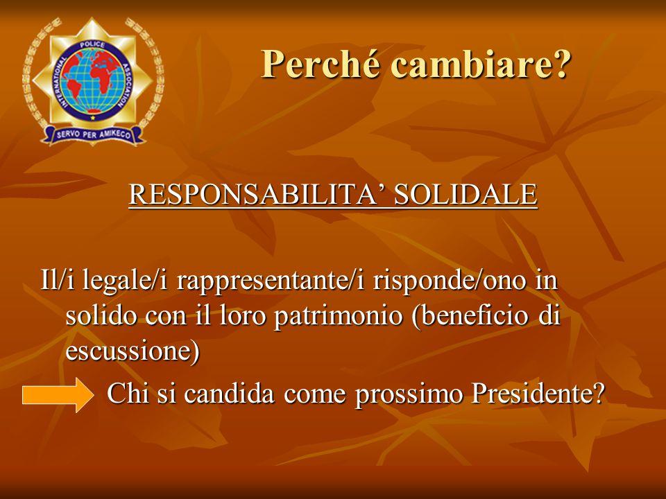 RESPONSABILITA' SOLIDALE Il/i legale/i rappresentante/i risponde/ono in solido con il loro patrimonio (beneficio di escussione) Chi si candida come prossimo Presidente.