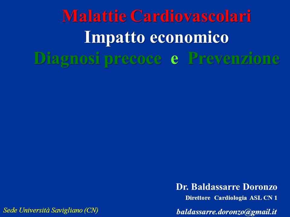 Dr. Baldassarre Doronzo Direttore Cardiologia ASL CN 1 baldassarre.doronzo@gmail.it Malattie Cardiovascolari Impatto economico Diagnosi precoce e Prev