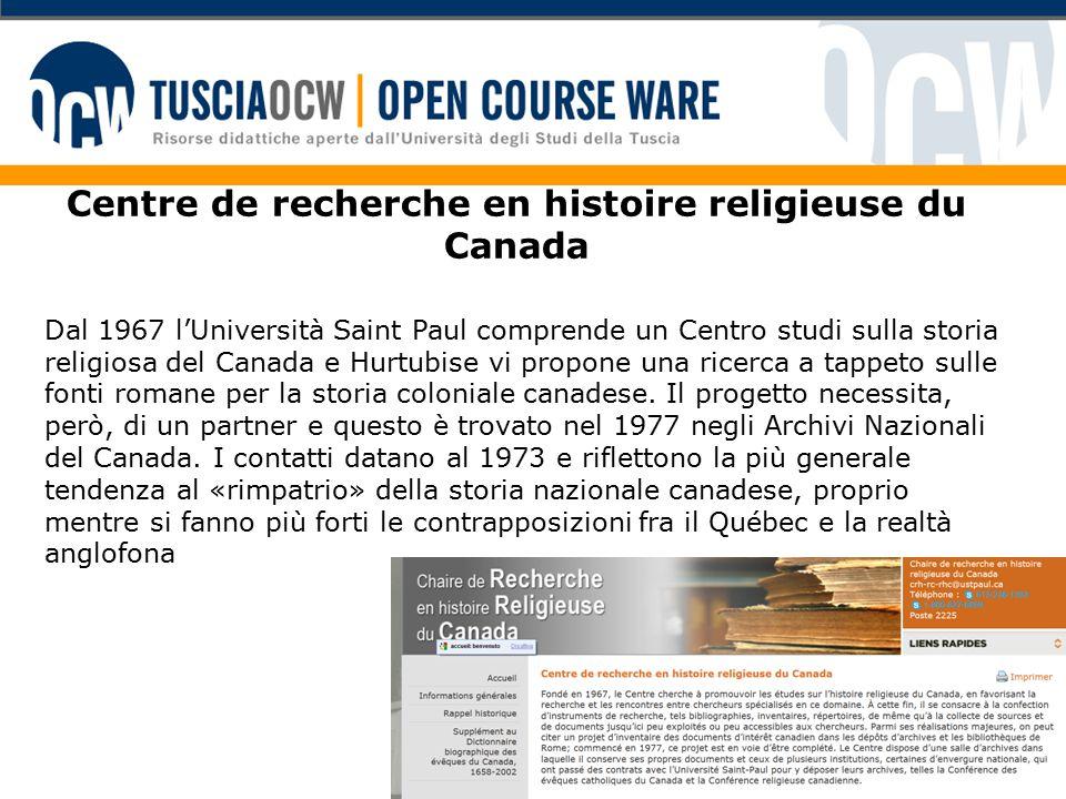 Centre de recherche en histoire religieuse du Canada Dal 1967 l'Università Saint Paul comprende un Centro studi sulla storia religiosa del Canada e Hurtubise vi propone una ricerca a tappeto sulle fonti romane per la storia coloniale canadese.