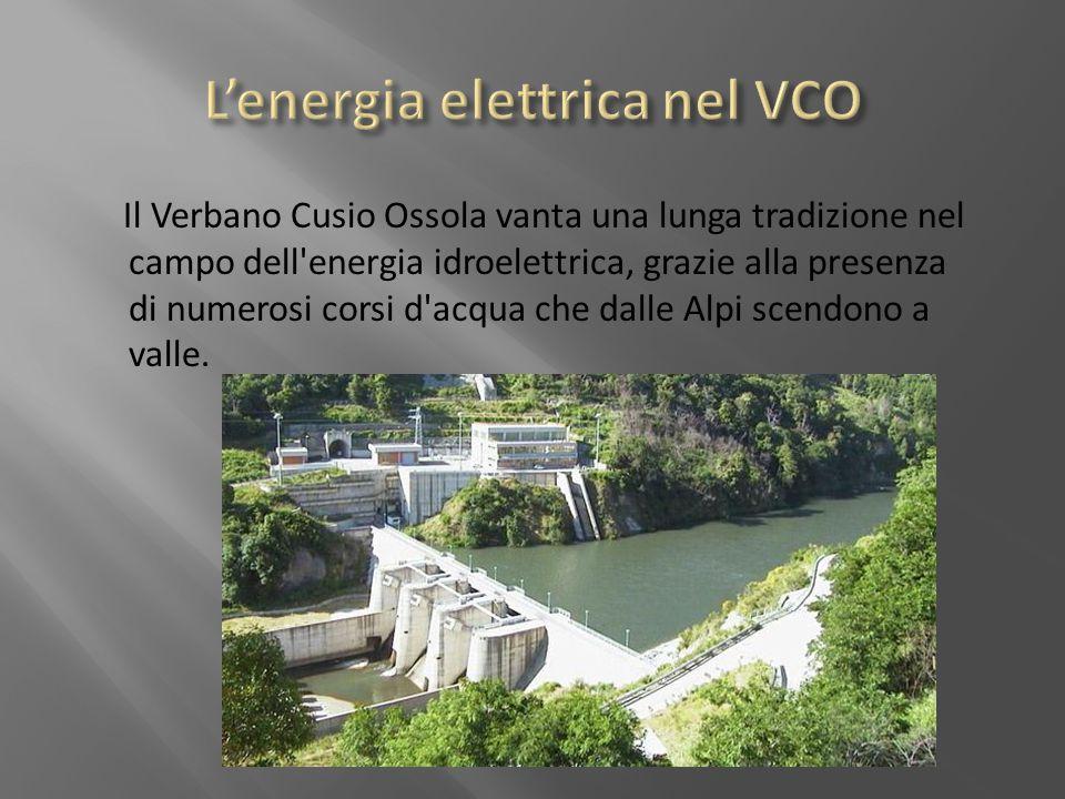 Il Verbano Cusio Ossola vanta una lunga tradizione nel campo dell'energia idroelettrica, grazie alla presenza di numerosi corsi d'acqua che dalle Alpi