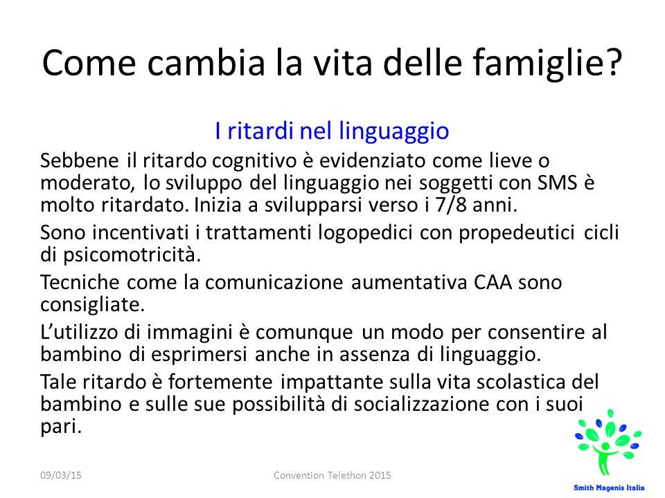 Come cambia la vita delle famiglie? I ritardi nel linguaggio Sebbene il ritardo cognitivo è evidenziato come lieve o moderato, lo sviluppo del linguag