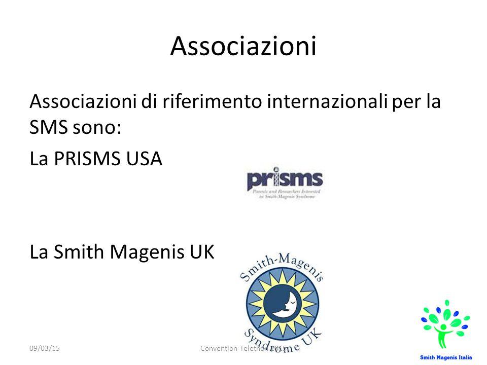 Associazioni Associazioni di riferimento internazionali per la SMS sono: La PRISMS USA La Smith Magenis UK 09/03/15Convention Telethon 2015