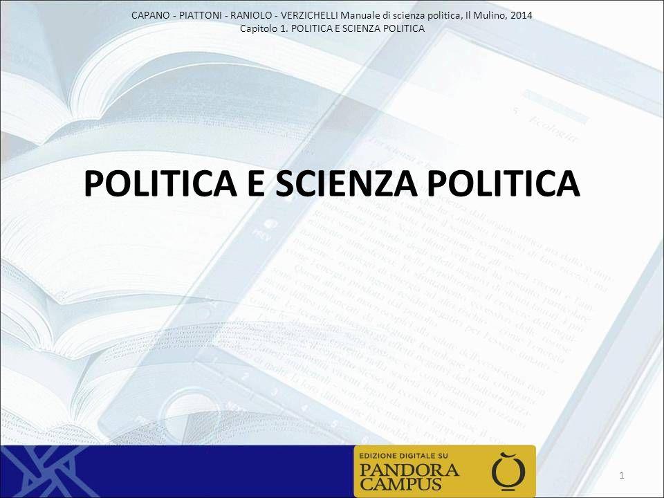 CAPANO - PIATTONI - RANIOLO - VERZICHELLI Manuale di scienza politica, Il Mulino, 2014 Capitolo 1. POLITICA E SCIENZA POLITICA POLITICA E SCIENZA POLI