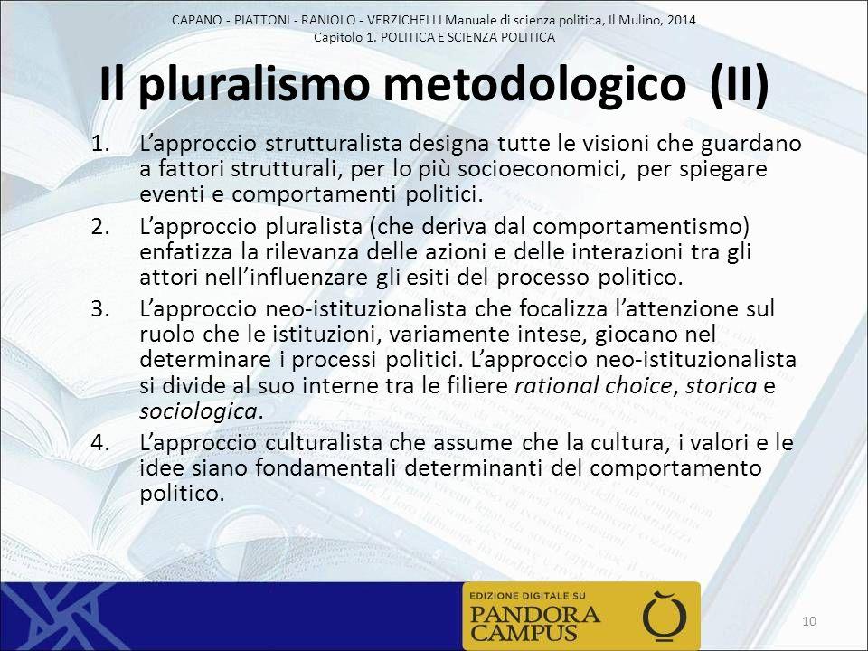 CAPANO - PIATTONI - RANIOLO - VERZICHELLI Manuale di scienza politica, Il Mulino, 2014 Capitolo 1. POLITICA E SCIENZA POLITICA Il pluralismo metodolog