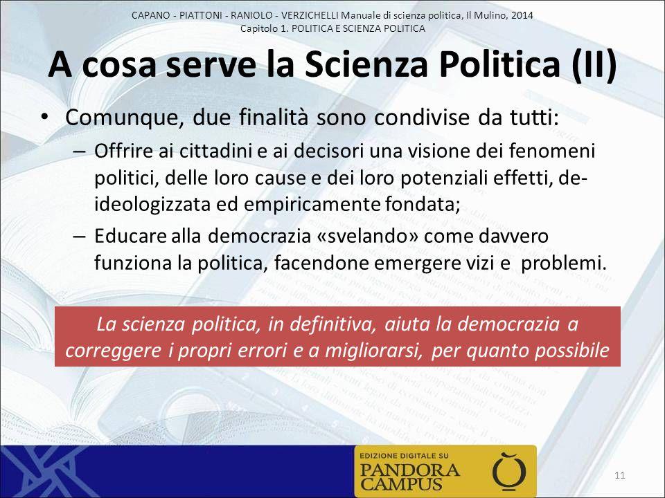 CAPANO - PIATTONI - RANIOLO - VERZICHELLI Manuale di scienza politica, Il Mulino, 2014 Capitolo 1. POLITICA E SCIENZA POLITICA A cosa serve la Scienza