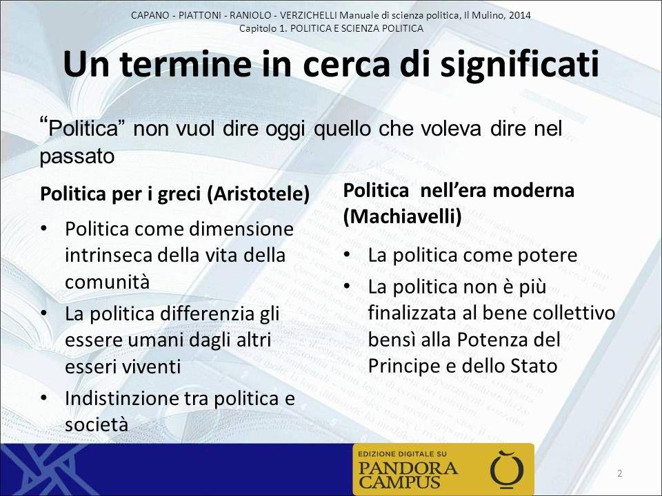 CAPANO - PIATTONI - RANIOLO - VERZICHELLI Manuale di scienza politica, Il Mulino, 2014 Capitolo 1. POLITICA E SCIENZA POLITICA Un termine in cerca di