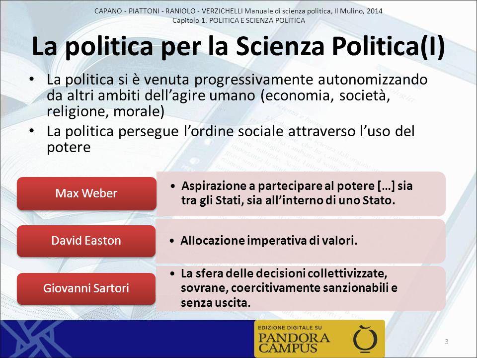 CAPANO - PIATTONI - RANIOLO - VERZICHELLI Manuale di scienza politica, Il Mulino, 2014 Capitolo 1. POLITICA E SCIENZA POLITICA La politica per la Scie