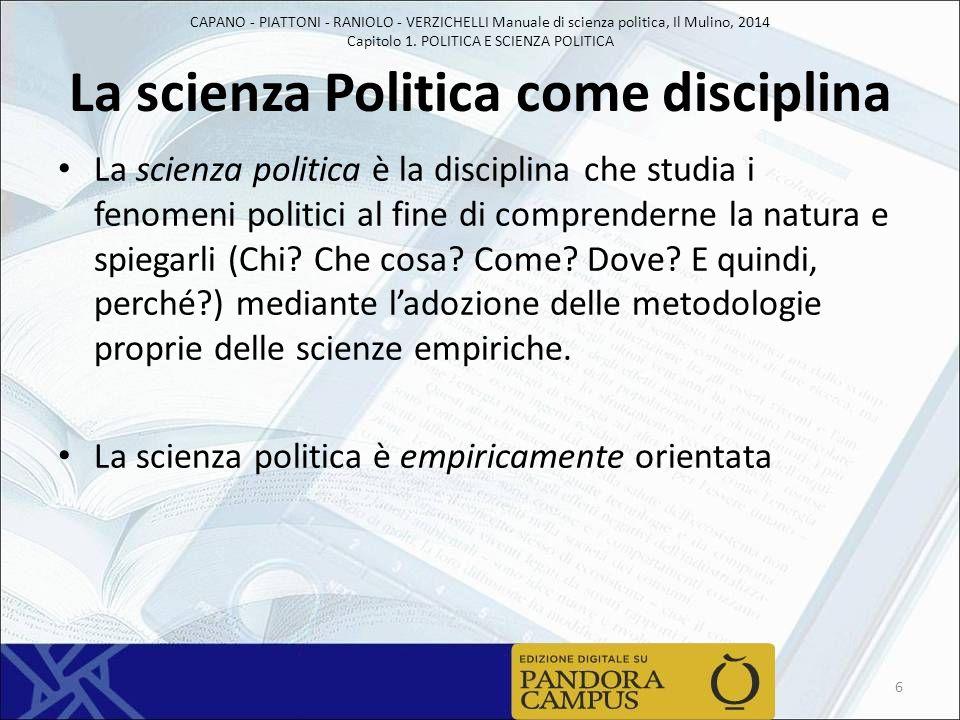 CAPANO - PIATTONI - RANIOLO - VERZICHELLI Manuale di scienza politica, Il Mulino, 2014 Capitolo 1. POLITICA E SCIENZA POLITICA La scienza Politica com
