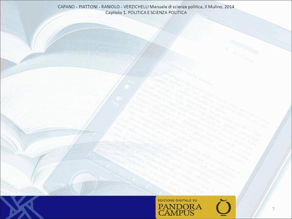 CAPANO - PIATTONI - RANIOLO - VERZICHELLI Manuale di scienza politica, Il Mulino, 2014 Capitolo 1. POLITICA E SCIENZA POLITICA 7