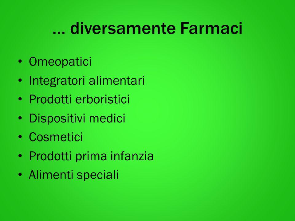 … diversamente Farmaci Omeopatici Integratori alimentari Prodotti erboristici Dispositivi medici Cosmetici Prodotti prima infanzia Alimenti speciali
