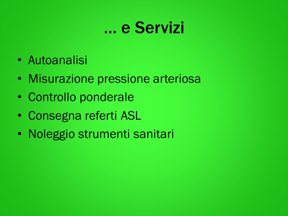 … e Servizi Autoanalisi Misurazione pressione arteriosa Controllo ponderale Consegna referti ASL Noleggio strumenti sanitari
