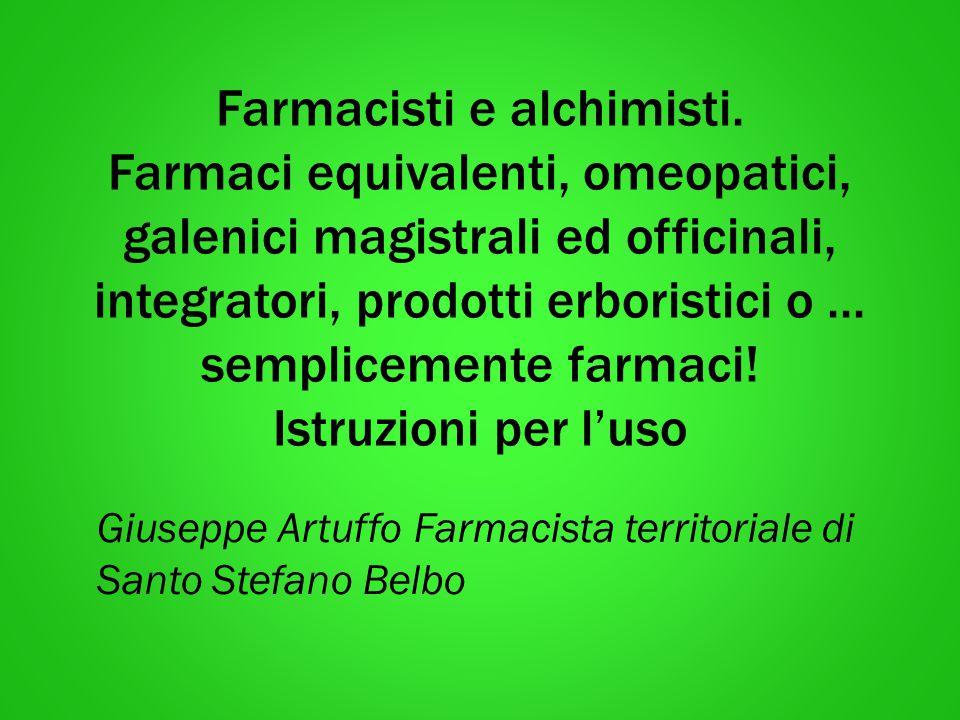 Farmacisti e alchimisti. Farmaci equivalenti, omeopatici, galenici magistrali ed officinali, integratori, prodotti erboristici o... semplicemente farm