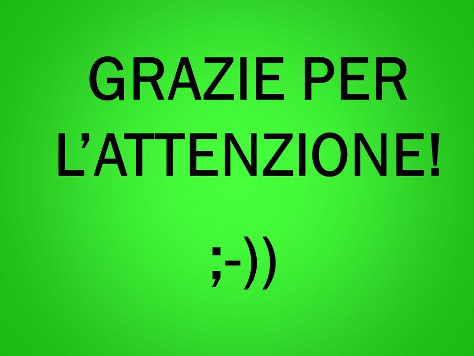 GRAZIE PER L'ATTENZIONE! ;-))