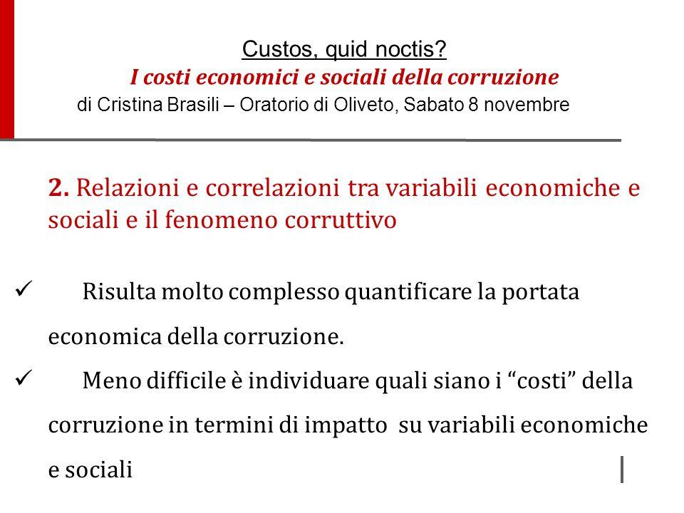 2. Relazioni e correlazioni tra variabili economiche e sociali e il fenomeno corruttivo Risulta molto complesso quantificare la portata economica dell
