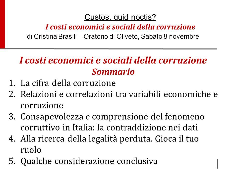I costi economici e sociali della corruzione Sommario 1.La cifra della corruzione 2.Relazioni e correlazioni tra variabili economiche e corruzione 3.C