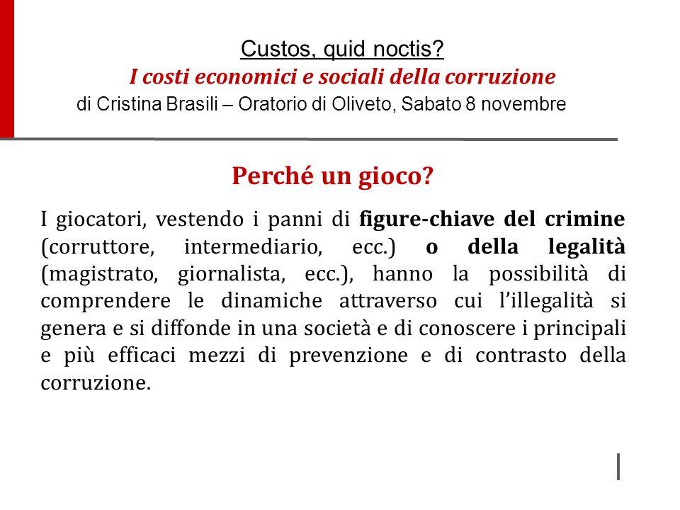 Perché un gioco? I giocatori, vestendo i panni di figure-chiave del crimine (corruttore, intermediario, ecc.) o della legalità (magistrato, giornalist
