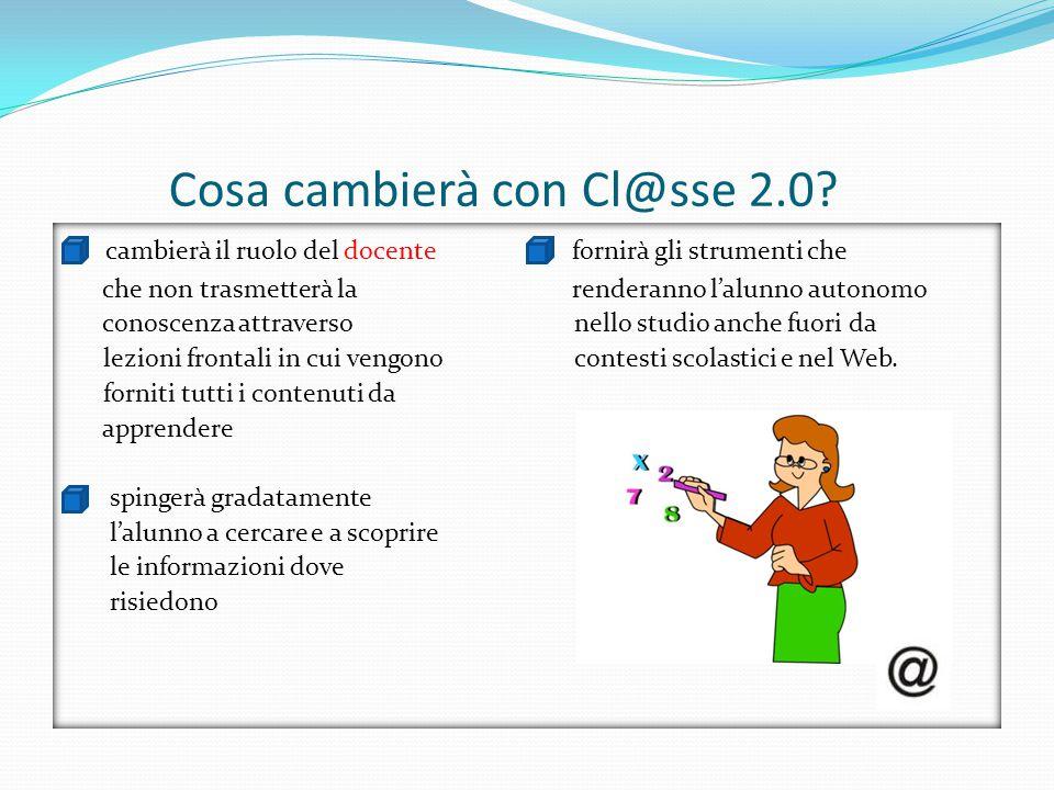 Cosa cambierà con Cl@sse 2.0? cambierà il ruolo del docente fornirà gli strumenti che che non trasmetterà la renderanno l'alunno autonomo conoscenza a