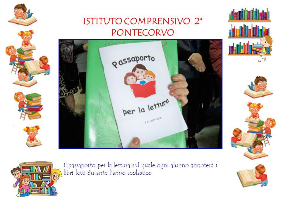 ISTITUTO COMPRENSIVO 2° PONTECORVO Il passaporto per la lettura sul quale ogni alunno annoterà i libri letti durante l'anno scolastico