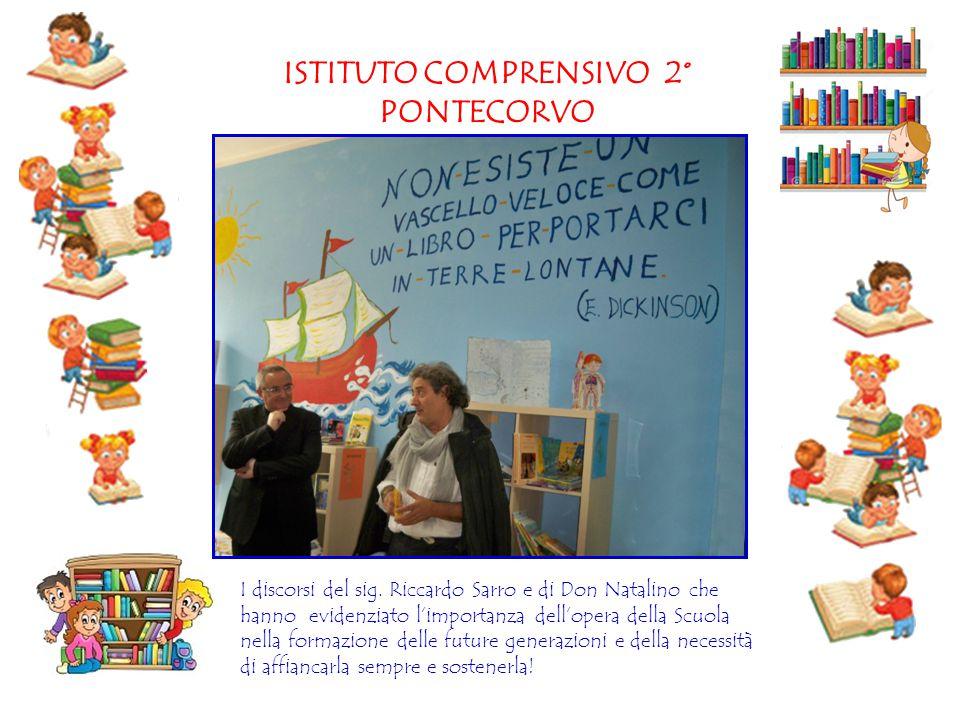ISTITUTO COMPRENSIVO 2° PONTECORVO I discorsi del sig. Riccardo Sarro e di Don Natalino che hanno evidenziato l'importanza dell'opera della Scuola nel