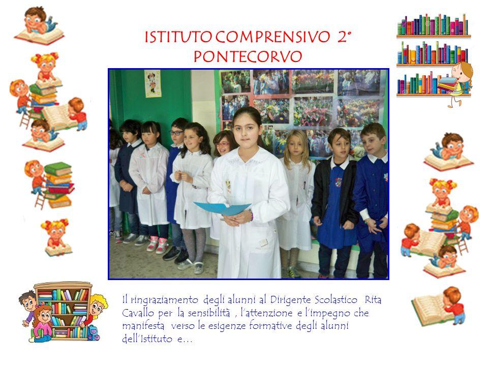 ISTITUTO COMPRENSIVO 2° PONTECORVO Il ringraziamento degli alunni al Dirigente Scolastico Rita Cavallo per la sensibilità, l'attenzione e l'impegno ch