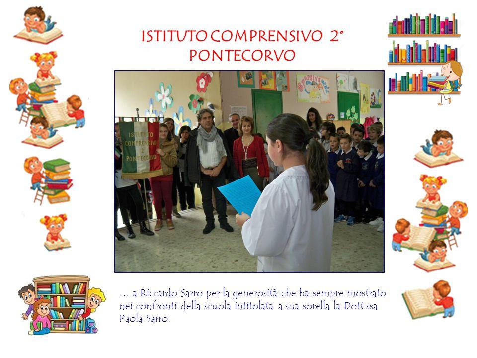 ISTITUTO COMPRENSIVO 2° PONTECORVO … a Riccardo Sarro per la generosità che ha sempre mostrato nei confronti della scuola intitolata a sua sorella la
