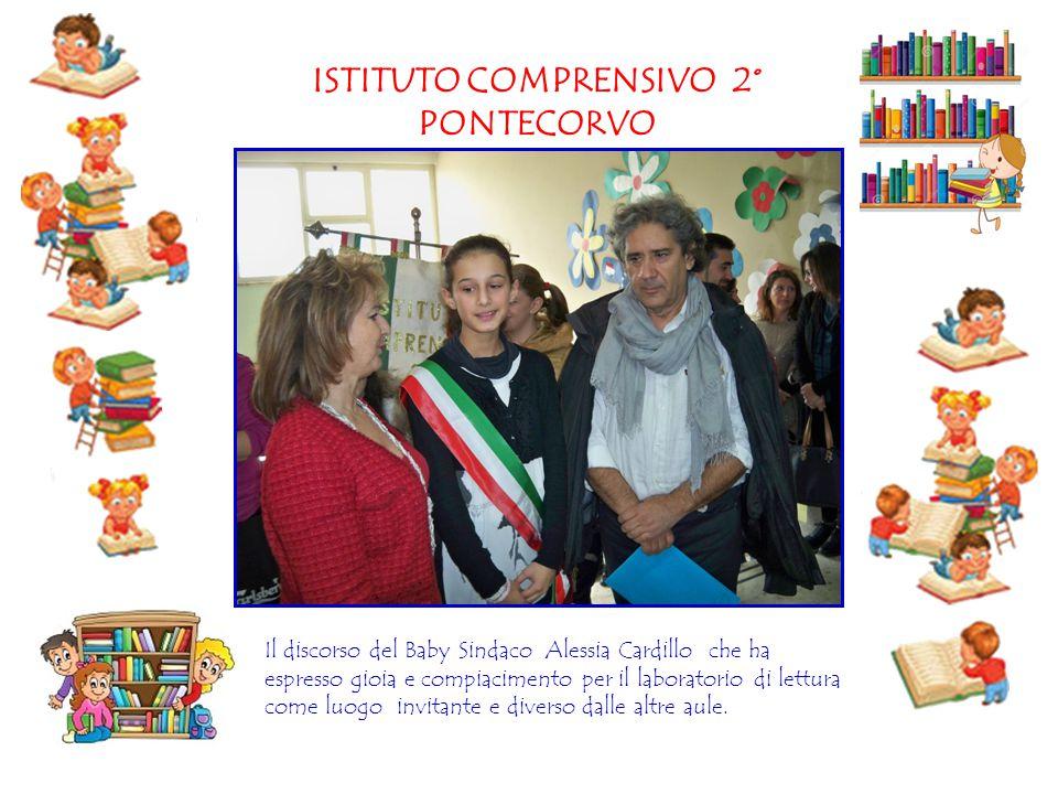 ISTITUTO COMPRENSIVO 2° PONTECORVO Il discorso del Baby Sindaco Alessia Cardillo che ha espresso gioia e compiacimento per il laboratorio di lettura c