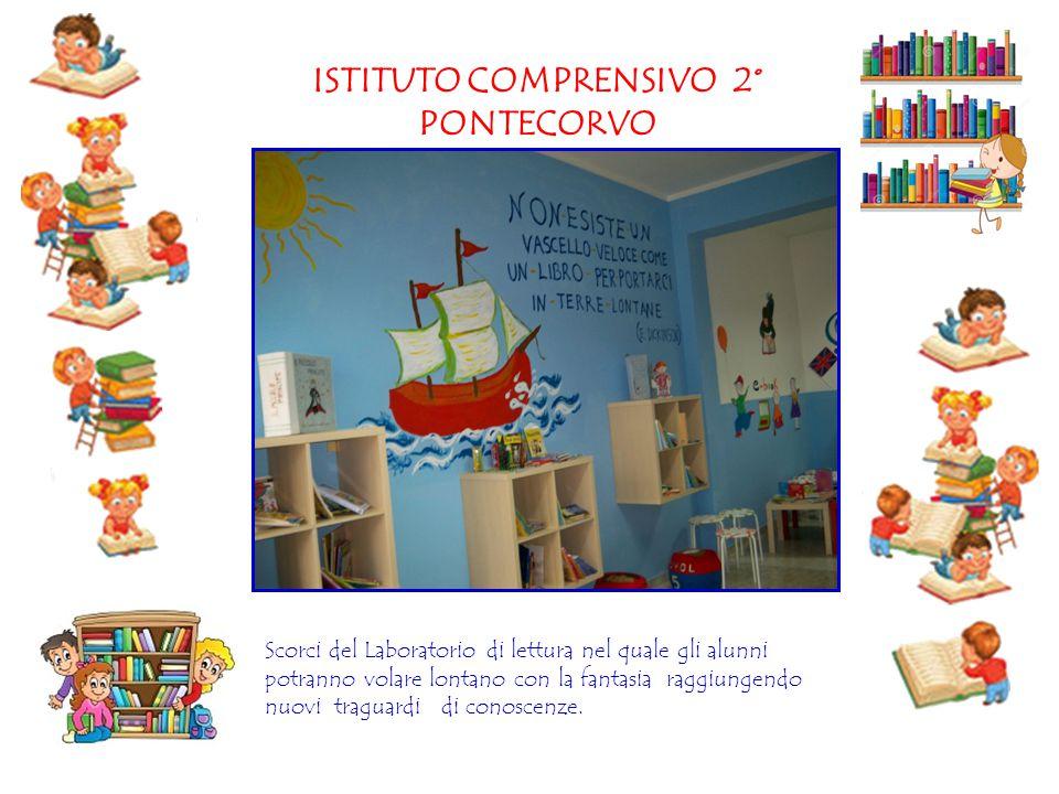 ISTITUTO COMPRENSIVO 2° PONTECORVO Scorci del Laboratorio di lettura nel quale gli alunni potranno volare lontano con la fantasia raggiungendo nuovi t