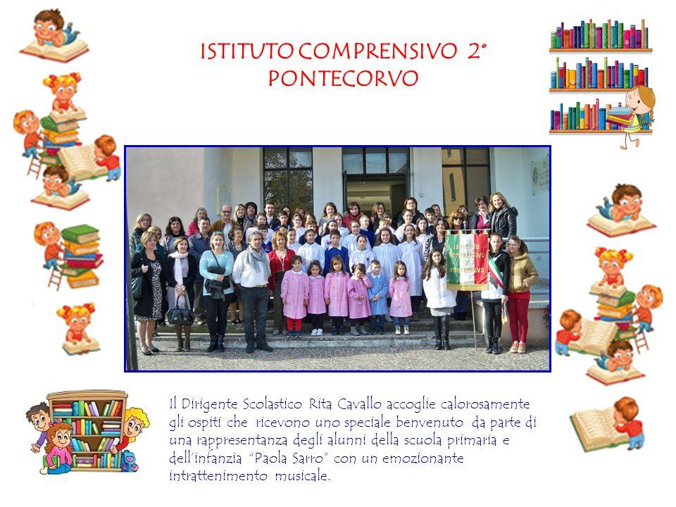 ISTITUTO COMPRENSIVO 2° PONTECORVO Il Dirigente Scolastico Rita Cavallo accoglie calorosamente gli ospiti che ricevono uno speciale benvenuto da parte