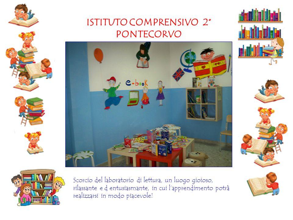 ISTITUTO COMPRENSIVO 2° PONTECORVO Scorcio del laboratorio di lettura, un luogo gioioso, rilassante e d entusiasmante, in cui l'apprendimento potrà re
