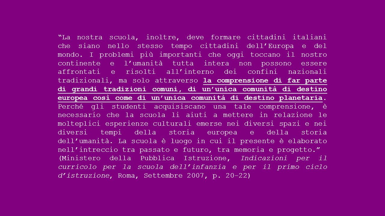 La nostra scuola, inoltre, deve formare cittadini italiani che siano nello stesso tempo cittadini dell'Europa e del mondo.